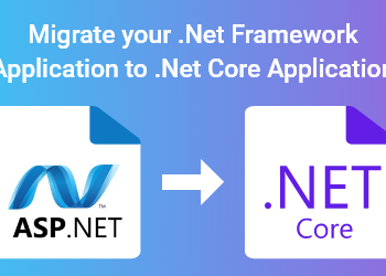 Migrate your .Net Framework Application to .Net Core Application